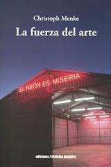 La fuerza del arte - Christoph Menke - Ediciones Metales pesados