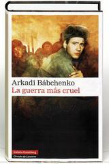 La guerra más cruel - Arkadi Bábchenko - Galaxia Gutenberg