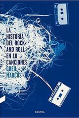 La historia del rock and roll en 10 canciones - Grail Marcus - Contra