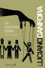 La historia falsa y otros escritos - Luciano Canfora - Capitán Swing