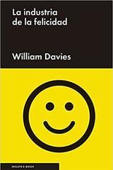 La industria de la felicidad - William Davies - Malpaso