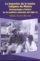 La invención de la música indígena de México - Marina Alonso Bolaños - Inah