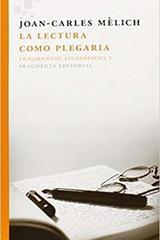 La lectura como plegaria - Joan-Carles Mèlich - Fragmenta