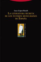La literatura secreta de los últimos musulmanes de España - Luce López Baralt - Trotta