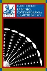 La música contemporánea a partir de 1945 - Ulrich Dibelius - Akal