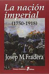 La nación imperial 1750-1918 - Josep Maria Fradera - Edhasa