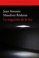 La negación de la luz - Juan Antonio Masoliver Ródenas - Acantilado
