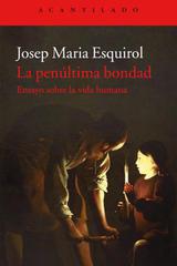 La penúltima bondad - Josep M. Esquirol - Acantilado
