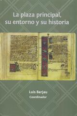 La plaza principal, su entorno y su historia - Luis Barjau - Inah