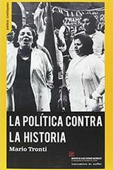 La política contra la historia - Mario Tronti - Traficantes de sueños