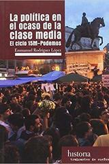 La política en el ocaso de la clase media - Emmanuel Rodríguez López - Traficantes de sueños