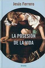 La posesión de la vida - Jesus Ferrero - Siruela