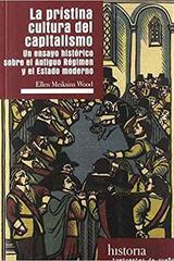 La prístina cultura del Capitalismo - Ellen Meiksins Wood - Traficantes de sueños