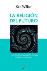 La religión del futuro - Ken Wilber - Kairós