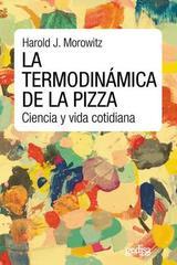 La termodinámica de la pizza - Harold J. Morowitz - Editorial Gedisa