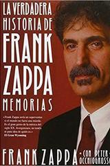 La verdadera historia de Frank Zappa - Frank Zappa - Malpaso