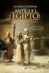 La vida cotidiana en el Antiguo Egipto - José Miguel Parra - Esfera de los libros