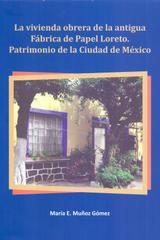 La vivienda obrera de la antigua fábrica de Papel Loreto - María E. Muñoz Gómez - Inah