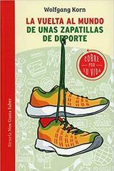 La vuelta al mundo de unas zapatillas de deporte - Wolfgang Korn - Siruela