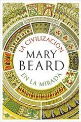 La civilización en la mirada - Mary Beard - Crítica