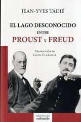El lago desconocido entre Proust y Freud - Jean-Yves Tadié - Ediciones del subsuelo
