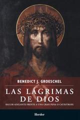 Las Lágrimas de Dios - Benedict J. Groeschel - Herder México