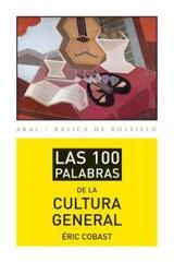 Las 100 palabras de la cultura general - Éric Cobast - Akal
