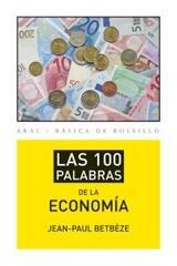 Las 100 palabras de la economía - Jean-Paul Betbèze - Akal