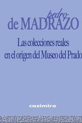 Las Colecciones Reales en el Origen del Museo del Prado - Pedro de Madrazo - Casimiro