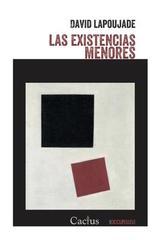 Las existencias menores - David Lapoujade - Cactus