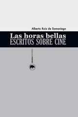 Las horas bellas. Escritos sobre cine  - Alberto Ruiz de Samaniego - Abada Editores