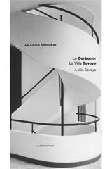 Le Corbusier: La Villa Savoye - Jacques Sbriglio - Abada Editores