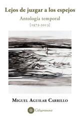 Lejos de juzgar a los espejos - Ricardo Miguel Aguilar Carrillo - Calygramma