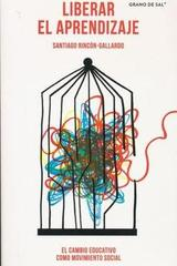 Liberar el aprendizaje - Santiago Rincón-Gallardo - Grano de sal