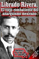Librado Rivera. El viejo combatiente del anarquismo mexicano -  AA.VV. - La voz de la anarquía