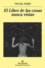 El libro de las cosas nunca vistas - Michel Faber - Anagrama
