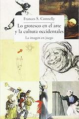 Lo grotesco en el arte y la cultura occidentales - Frances S. Connelly - Machado Libros
