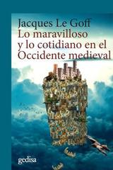 Lo maravilloso y lo cotidiano en el Occidente medieval - Jacques Le Goff - Editorial Gedisa