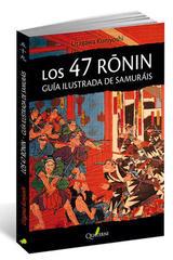 LOS 47 RONIN. Guía ilustrada de samuráis - Utagawa Kuniyoshi - Quaterni