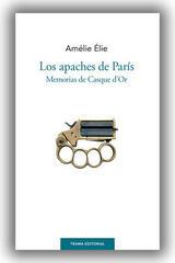 Los apaches de París - Amélie Élie - Trama Editorial