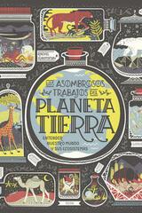 Los asombrosos trabajos del Planeta Tierra - Rachel Ignotofsky - Capitán Swing