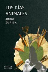 Los días animales - Jorge Zúñiga - Paraíso Perdido
