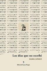 Los días que no escribí - Isabel Gómez - Editorial Cuarto Propio