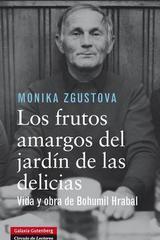 Los frutos amargos del jardín de las delicias - Monika Zgustova - Galaxia Gutenberg