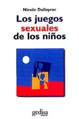 Los juegos sexuales de los niños - Nicole Dallayrac - Editorial Gedisa