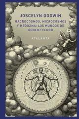 Macrocosmos, microcosmos y medicina - Joscelyn Godwin - Atalanta