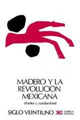 Madero y la Revolución mexicana - Charles C. Cumberland - Siglo XXI Editores