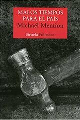 Malos tiempos para el país - Michaël Mention - Siruela