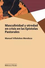 Masculinidad y otredad en crisis en las Epístolas Pastorales - Manuel Villalobos Mendoza - Herder
