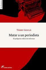 Matar a un periodista - Terry Gould - Los libros del lince